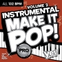 Make It Pop PRO Instrumental Vol 2 (132 BPM, 64 мин, апрель 2019)