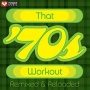 That 70s Workout Remixed And Reloaded (132 BPM, Январь 2017)