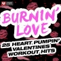 Burnin Love 25 Heart Pumpin Valentines Workout Hits (125-142 BPM, Декабрь 2016)